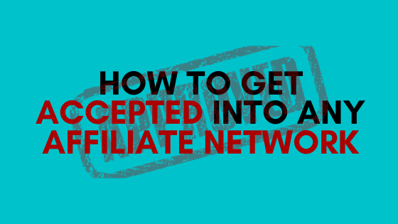 How to Get Accepted Into Any Affiliate Network