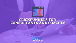 Clickfunnels for Consultants and Coaches: How does it Work? (Guide)