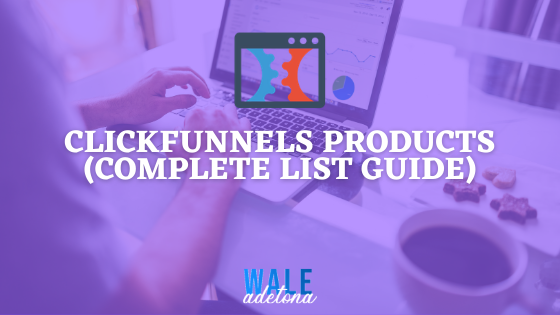 Clickfunnels Products: The Complete Full List (Updated 2021)