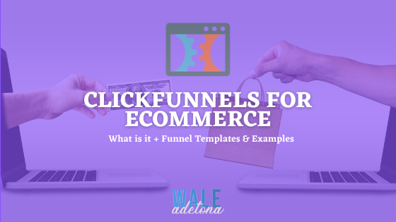 Clickfunnels for eCommerce: Learn What it is + Funnel Templates & Examples