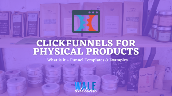 Clickfunnels for Physical Products:  Funnel Templates & Examples