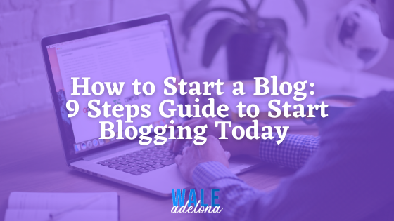 How to Start a Blog: 9 Steps Guide to Start Blogging Today (2021)
