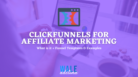 Clickfunnels for Affiliate Marketing: How Does it Work? (Ultimate Guide)