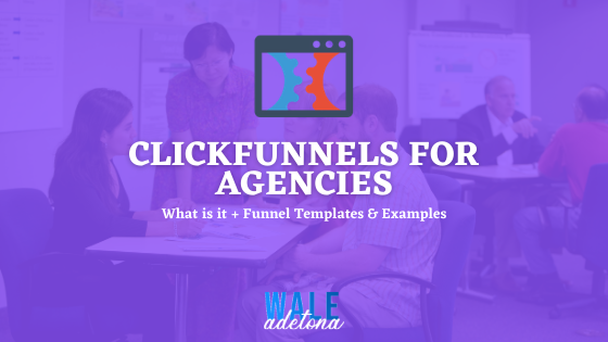 Clickfunnels for Agencies: Does it Really Work? (Ultimate Guide)