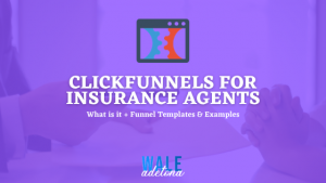 ClickFunnels for Insurance Agents: Here is how it Work (Ultimate Guide 2021)