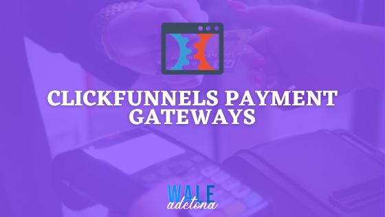 Top List of ClickFunnels Payment Gateways (Integration Guide)